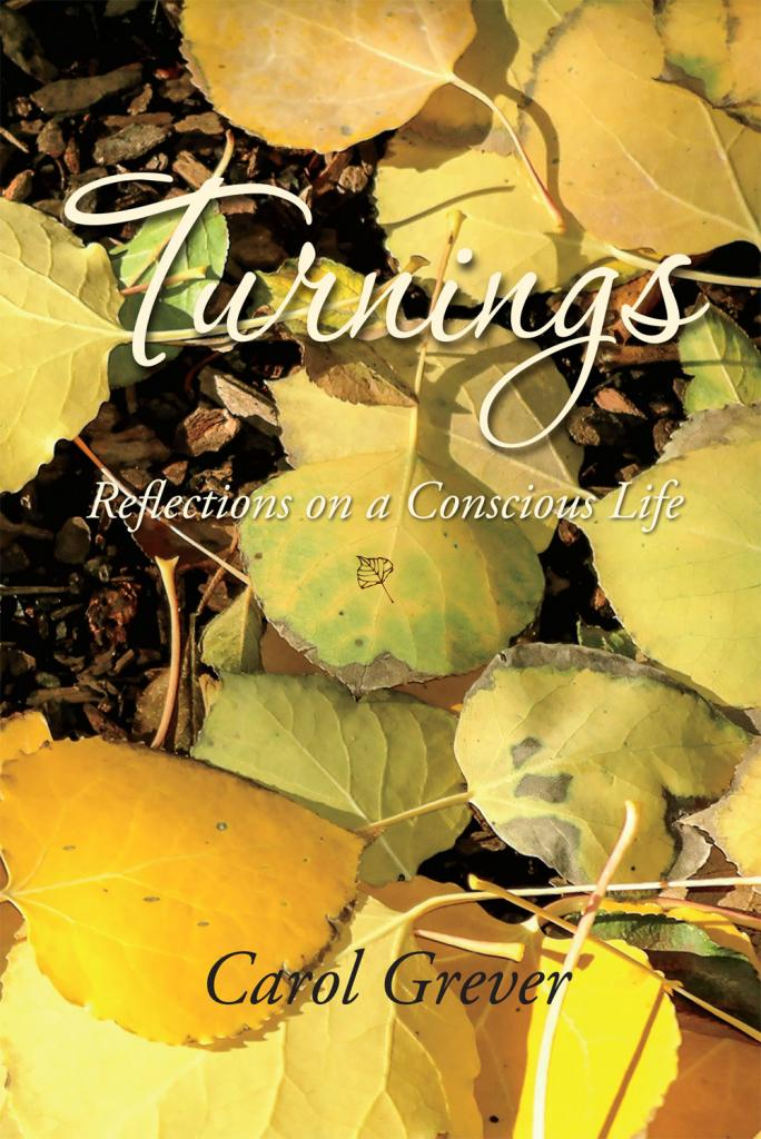 TURNINGS:REFLECTIONS ON A CONSCIOUS LIFE by Carol Grever